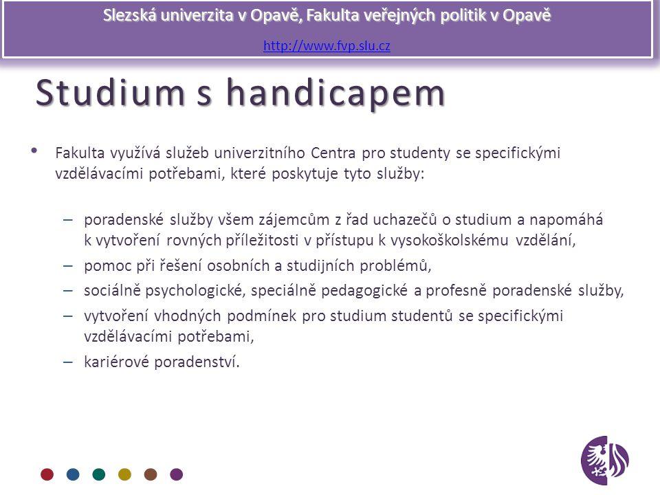 Slezská univerzita v Opavě, Fakulta veřejných politik v Opavě http://www.fvp.slu.cz Studium s handicapem Fakulta využívá služeb univerzitního Centra p