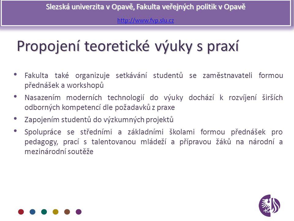 Slezská univerzita v Opavě, Fakulta veřejných politik v Opavě http://www.fvp.slu.cz Propojení teoretické výuky s praxí Fakulta také organizuje setkává