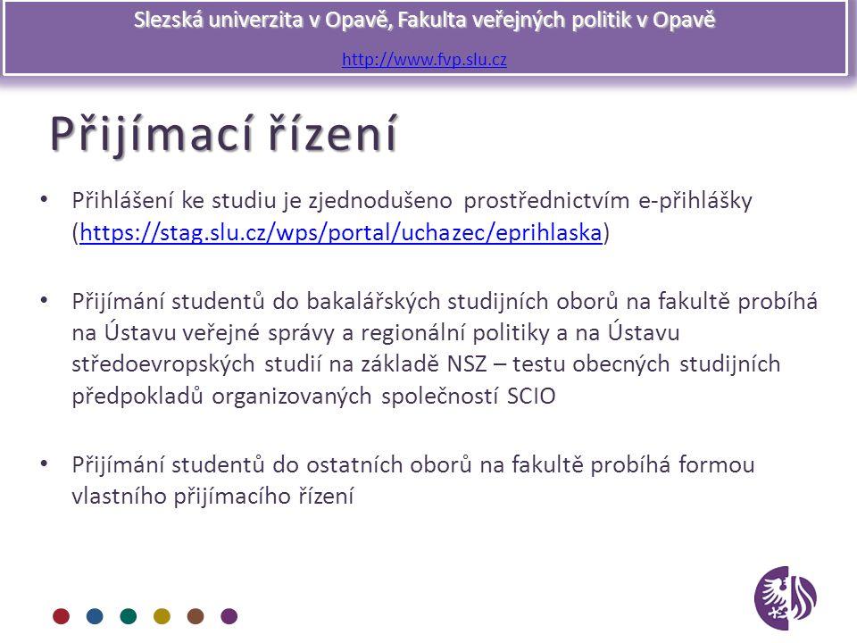 Slezská univerzita v Opavě, Fakulta veřejných politik v Opavě http://www.fvp.slu.cz Přijímací řízení Přihlášení ke studiu je zjednodušeno prostřednict