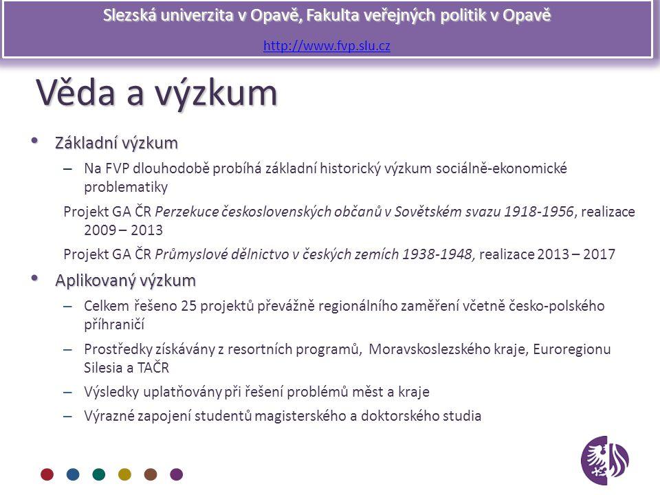 Slezská univerzita v Opavě, Fakulta veřejných politik v Opavě http://www.fvp.slu.cz Věda a výzkum Základní výzkum Základní výzkum – Na FVP dlouhodobě