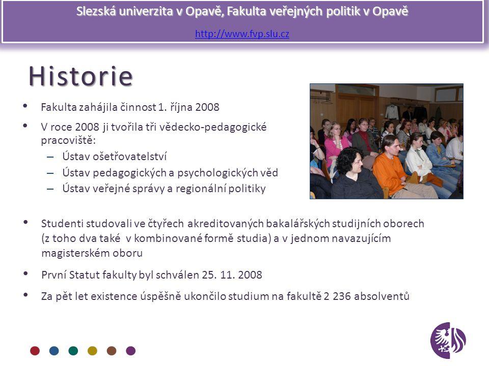 Slezská univerzita v Opavě, Fakulta veřejných politik v Opavě http://www.fvp.slu.czHistorie Fakulta zahájila činnost 1. října 2008 V roce 2008 ji tvoř