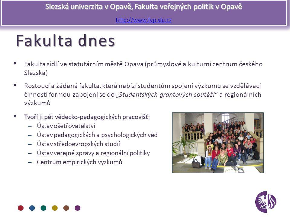 Slezská univerzita v Opavě, Fakulta veřejných politik v Opavě http://www.fvp.slu.cz Fakulta dnes Fakulta sídlí ve statutárním městě Opava (průmyslové