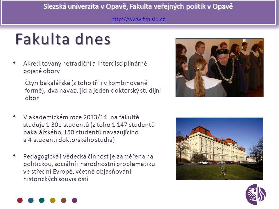 Slezská univerzita v Opavě, Fakulta veřejných politik v Opavě http://www.fvp.slu.cz Fakulta dnes Akreditovány netradiční a interdisciplinárně pojaté o