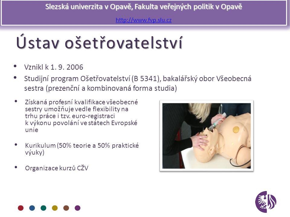 Slezská univerzita v Opavě, Fakulta veřejných politik v Opavě http://www.fvp.slu.cz Ústav ošetřovatelství Vznikl k 1. 9. 2006 Studijní program Ošetřov