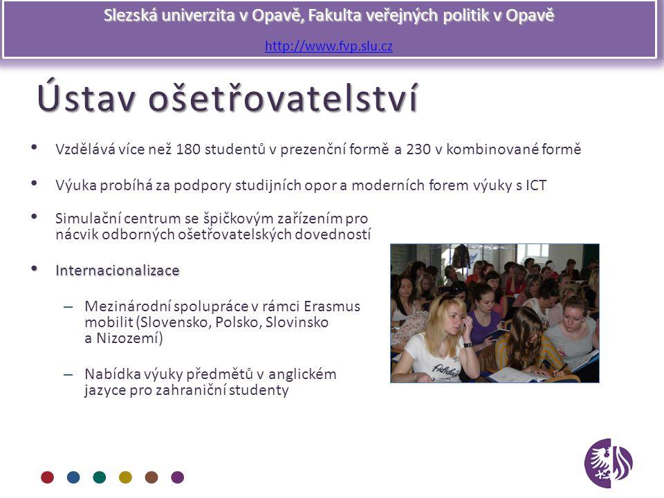 Slezská univerzita v Opavě, Fakulta veřejných politik v Opavě http://www.fvp.slu.cz Ústav ošetřovatelství Vzdělává více než 180 studentů v prezenční f