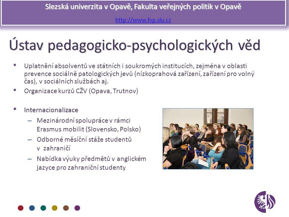 Slezská univerzita v Opavě, Fakulta veřejných politik v Opavě http://www.fvp.slu.cz Ústav pedagogicko-psychologických věd Uplatnění absolventů ve stát