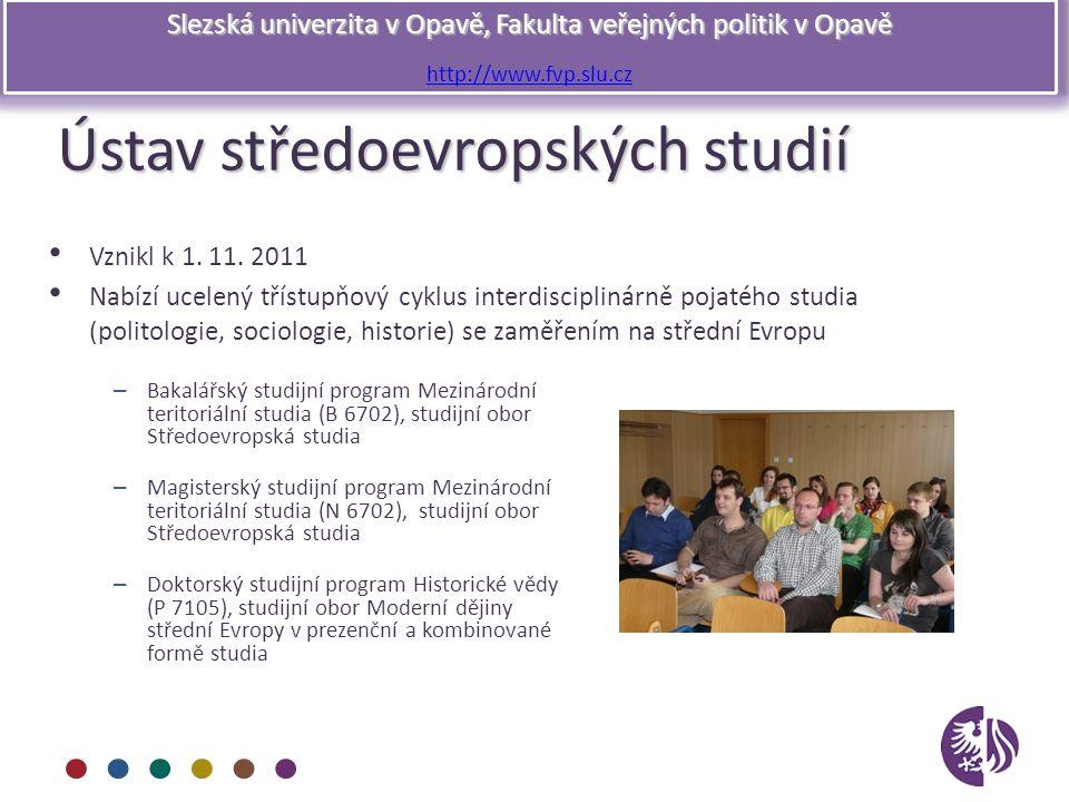 Slezská univerzita v Opavě, Fakulta veřejných politik v Opavě http://www.fvp.slu.cz Ústav středoevropských studií Vznikl k 1. 11. 2011 Nabízí ucelený