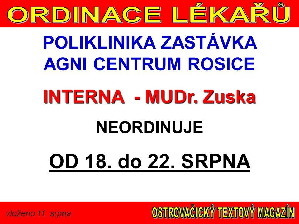 vloženo 11. srpna POLIKLINIKA ZASTÁVKA AGNI CENTRUM ROSICE INTERNA - MUDr.