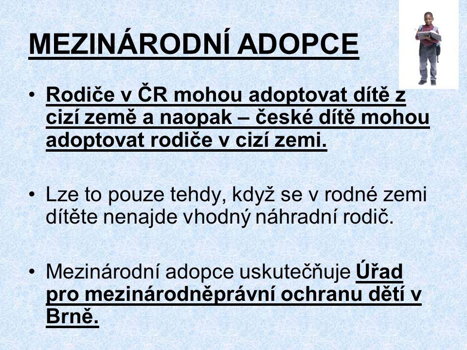MEZINÁRODNÍ ADOPCE Rodiče v ČR mohou adoptovat dítě z cizí země a naopak – české dítě mohou adoptovat rodiče v cizí zemi.