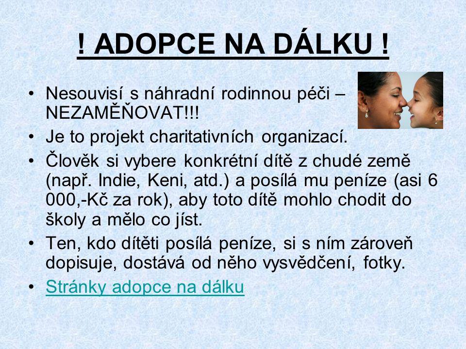 ADOPCE NA DÁLKU . Nesouvisí s náhradní rodinnou péči – NEZAMĚŇOVAT!!.