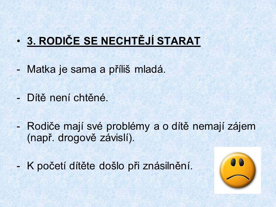 3. RODIČE SE NECHTĚJÍ STARAT -Matka je sama a příliš mladá.