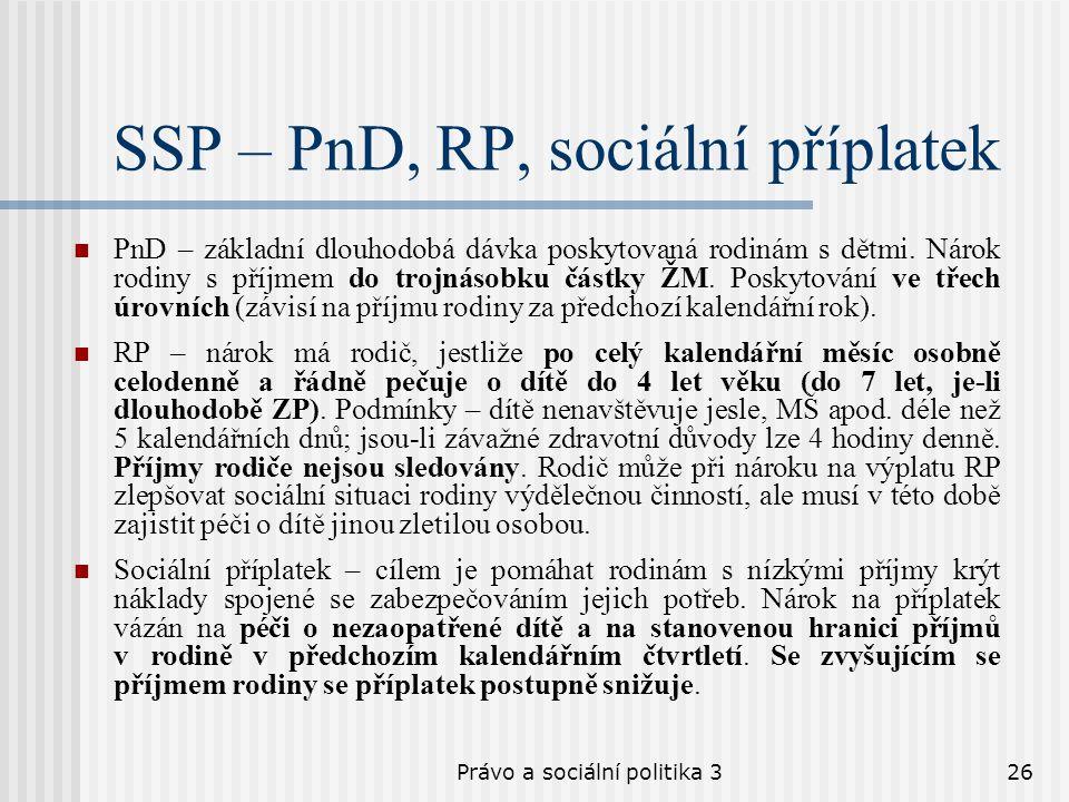 Právo a sociální politika 326 SSP – PnD, RP, sociální příplatek PnD – základní dlouhodobá dávka poskytovaná rodinám s dětmi. Nárok rodiny s příjmem do