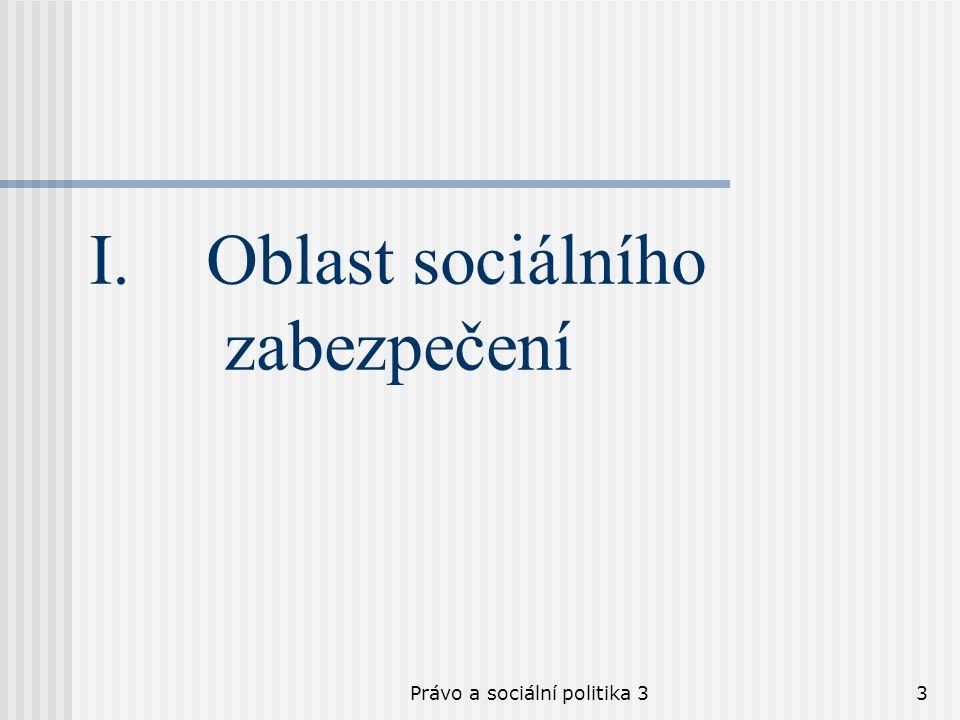 Právo a sociální politika 33 I.Oblast sociálního zabezpečení