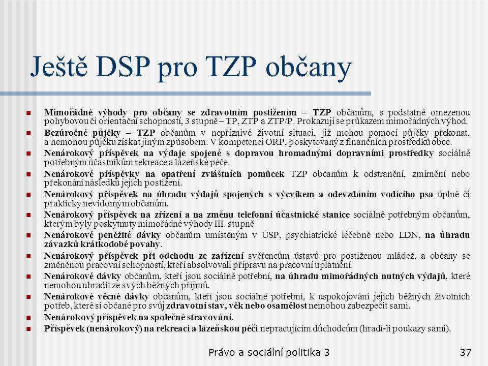 Právo a sociální politika 337 Ještě DSP pro TZP občany Mimořádné výhody pro občany se zdravotním postižením – TZP občanům, s podstatně omezenou pohybo
