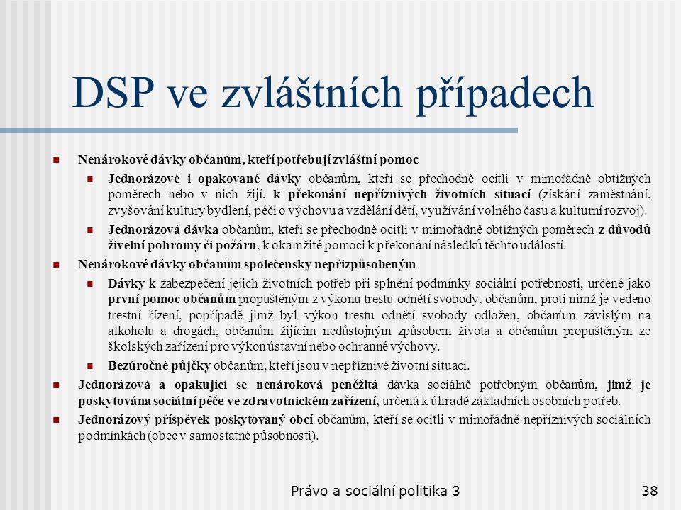 Právo a sociální politika 338 DSP ve zvláštních případech Nenárokové dávky občanům, kteří potřebují zvláštní pomoc Jednorázové i opakované dávky občan