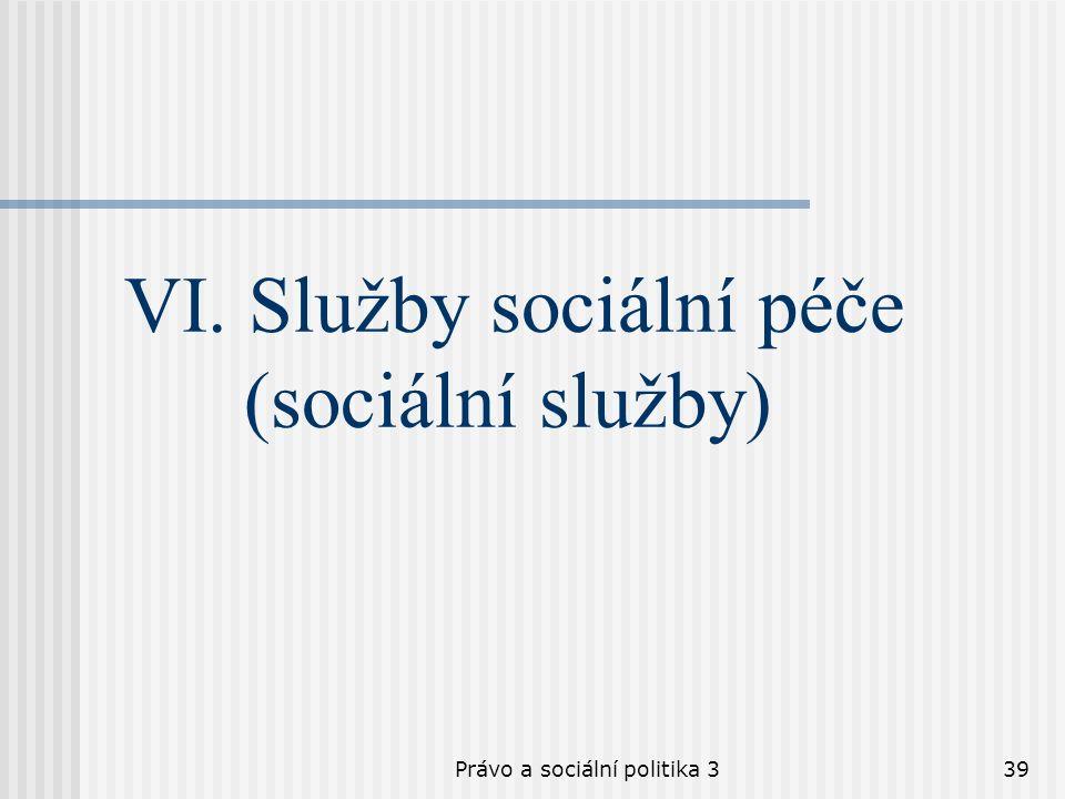 Právo a sociální politika 339 VI. Služby sociální péče (sociální služby)