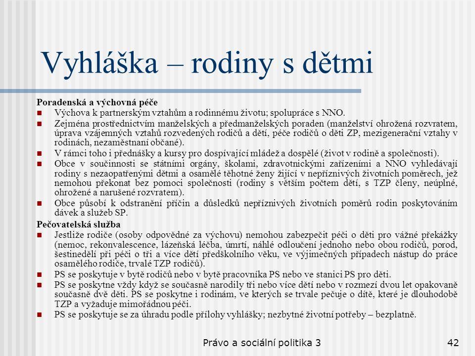 Právo a sociální politika 342 Vyhláška – rodiny s dětmi Poradenská a výchovná péče Výchova k partnerským vztahům a rodinnému životu; spolupráce s NNO.