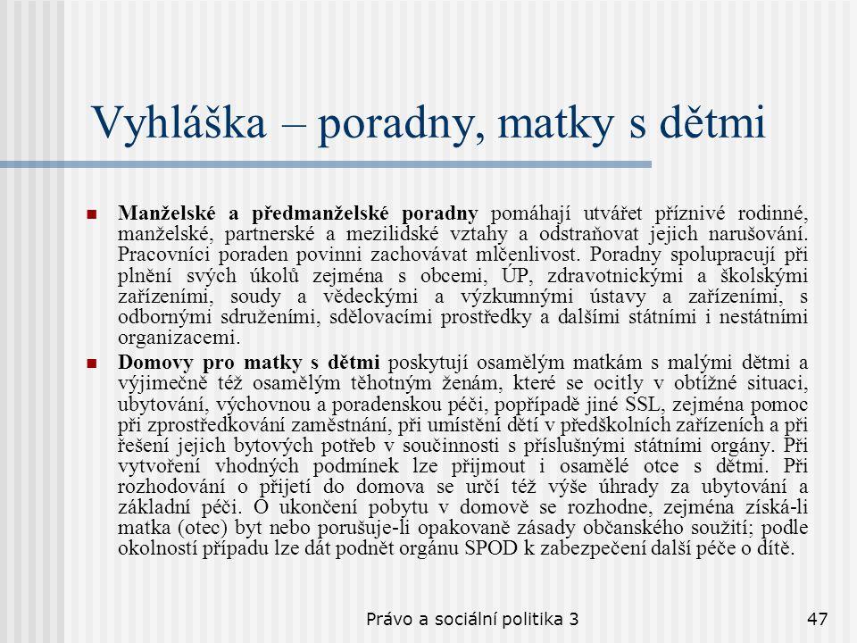 Právo a sociální politika 347 Vyhláška – poradny, matky s dětmi Manželské a předmanželské poradny pomáhají utvářet příznivé rodinné, manželské, partne