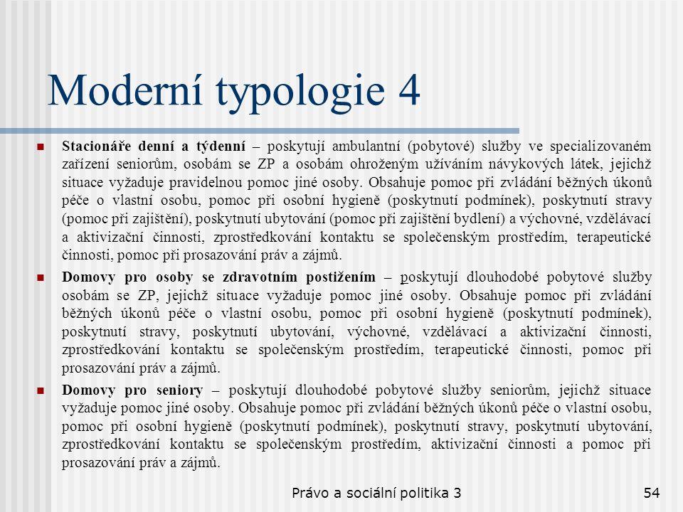 Právo a sociální politika 354 Moderní typologie 4 Stacionáře denní a týdenní – poskytují ambulantní (pobytové) služby ve specializovaném zařízení seni
