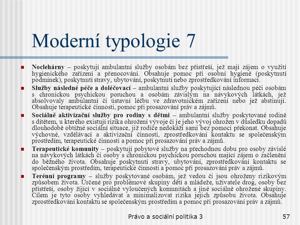 Právo a sociální politika 357 Moderní typologie 7 Noclehárny – poskytují ambulantní služby osobám bez přístřeší, jež mají zájem o využití hygienického