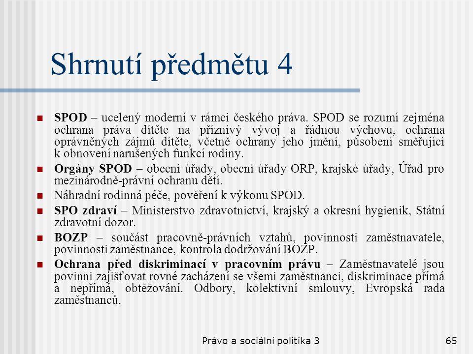 Právo a sociální politika 365 Shrnutí předmětu 4 SPOD – ucelený moderní v rámci českého práva. SPOD se rozumí zejména ochrana práva dítěte na příznivý