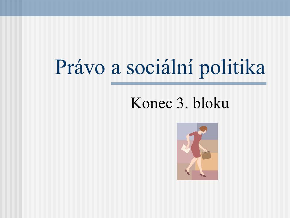 Právo a sociální politika Konec 3. bloku