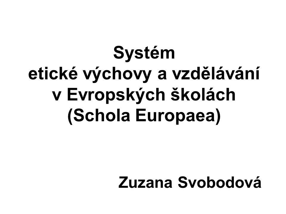 Systém etické výchovy a vzdělávání v Evropských školách (Schola Europaea) Zuzana Svobodová