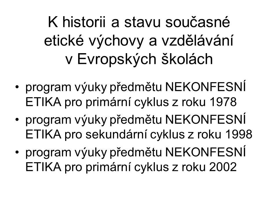 K historii a stavu současné etické výchovy a vzdělávání v Evropských školách program výuky předmětu NEKONFESNÍ ETIKA pro primární cyklus z roku 1978 program výuky předmětu NEKONFESNÍ ETIKA pro sekundární cyklus z roku 1998 program výuky předmětu NEKONFESNÍ ETIKA pro primární cyklus z roku 2002