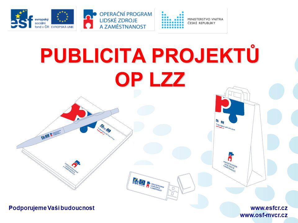 Podporujeme Vaši budoucnostwww.esfcr.cz www.osf-mvcr.cz PUBLICITA PROJEKTŮ OP LZZ