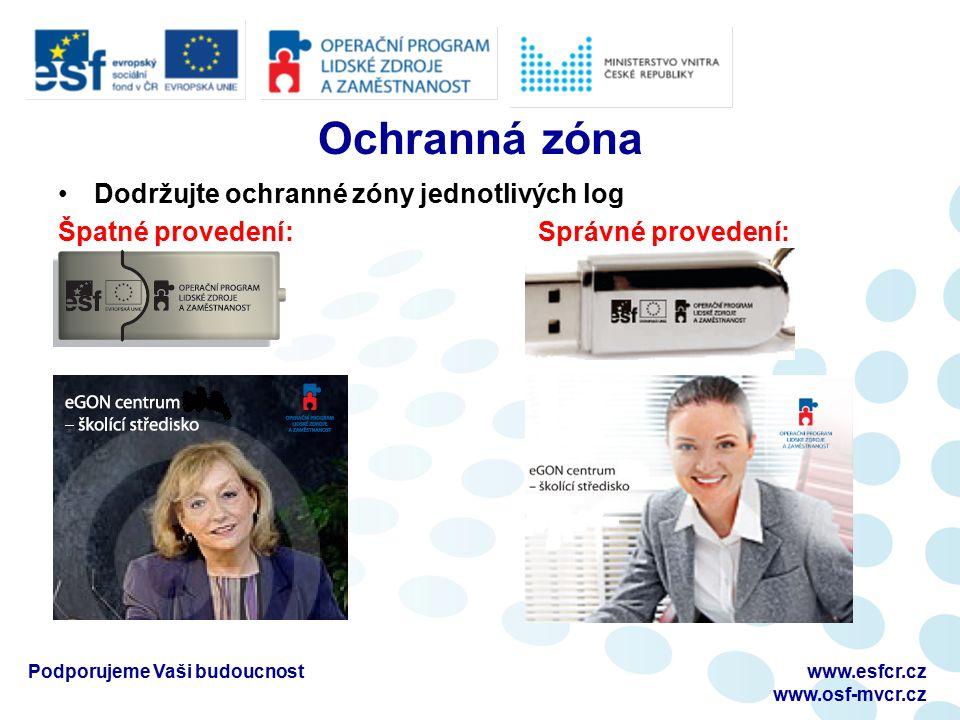 Ochranná zóna Dodržujte ochranné zóny jednotlivých log Špatné provedení:Správné provedení: Podporujeme Vaši budoucnostwww.esfcr.cz www.osf-mvcr.cz