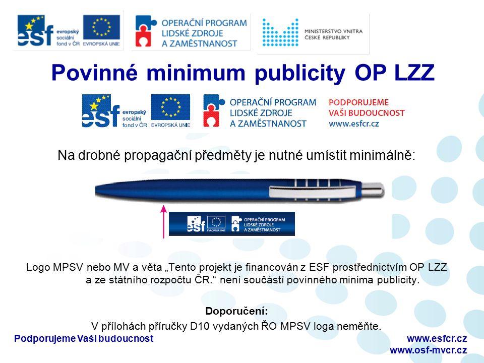 Zásady použití log povinného minima publicity OP LZZ Každé logo se vždy používá jako celek a je nepřípustné jakkoliv měnit jeho proporce a barevnost.