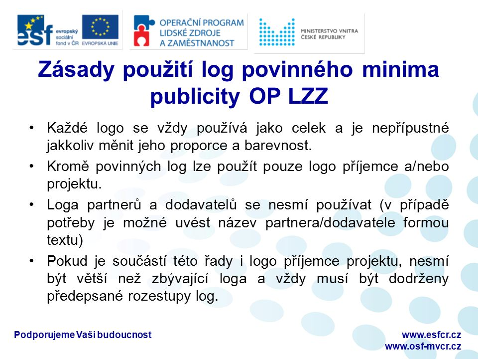 Podporujeme Vaši budoucnostwww.esfcr.cz www.osf-mvcr.cz Barevnost log Správné barevné varianty log: