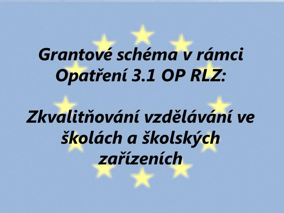 Grantové schéma v rámci Opatření 3.1 OP RLZ: Zkvalitňování vzdělávání ve školách a školských zařízeních