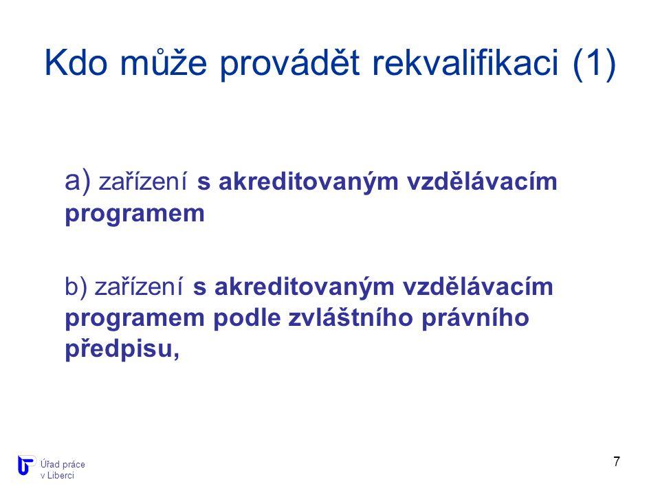 7 Kdo může provádět rekvalifikaci (1) a) zařízení s akreditovaným vzdělávacím programem b) zařízení s akreditovaným vzdělávacím programem podle zvláštního právního předpisu, Úřad práce v Liberci
