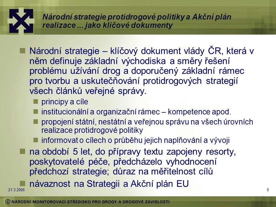 21.3.20069 Národní strategie protidrogové politiky a Akční plán realizace... jako klíčové dokumenty Národní strategie – klíčový dokument vlády ČR, kte