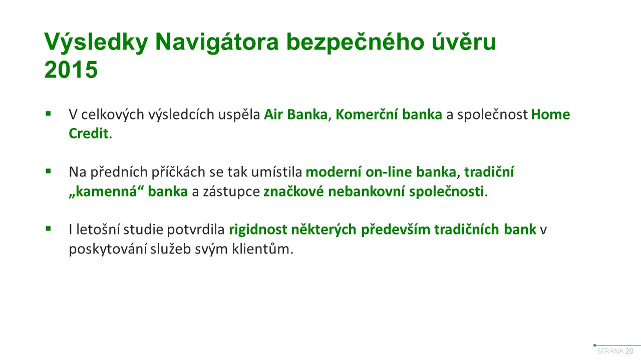 STRANA 20 Výsledky Navigátora bezpečného úvěru 2015  V celkových výsledcích uspěla Air Banka, Komerční banka a společnost Home Credit.