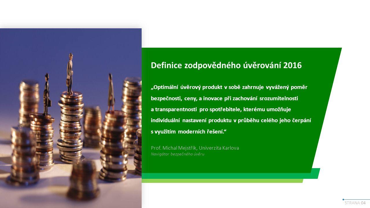 """STRANA 04 Definice zodpovědného úvěrování 2016 """"Optimální úvěrový produkt v sobě zahrnuje vyvážený poměr bezpečnosti, ceny, a inovace při zachování srozumitelnosti a transparentnosti pro spotřebitele, kterému umožňuje individuální nastavení produktu v průběhu celého jeho čerpání s využitím moderních řešení. Prof."""