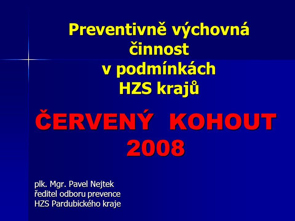 Preventivně výchovná činnost v podmínkách HZS krajů ČERVENÝ KOHOUT 2008 plk.