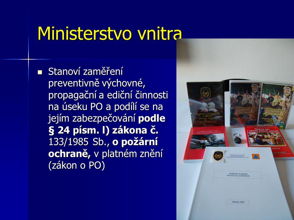 Ministerstvo vnitra Stanoví zaměření preventivně výchovné, propagační a ediční činnosti na úseku PO a podílí se na jejím zabezpečování podle § 24 písm.