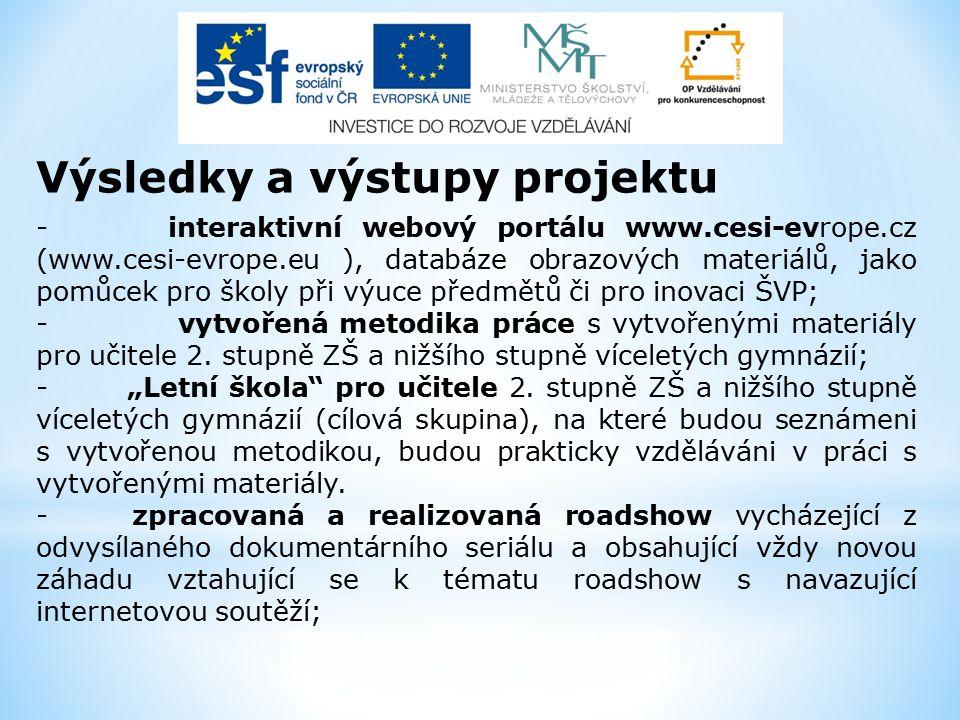 - interaktivní webový portálu www.cesi-evrope.cz (www.cesi-evrope.eu ), databáze obrazových materiálů, jako pomůcek pro školy při výuce předmětů či pro inovaci ŠVP; - vytvořená metodika práce s vytvořenými materiály pro učitele 2.