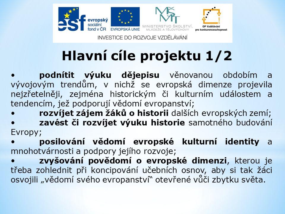 """Hlavní cíle projektu 1/2 podnítit výuku dějepisu věnovanou obdobím a vývojovým trendům, v nichž se evropská dimenze projevila nejzřetelněji, zejména historickým či kulturním událostem a tendencím, jež podporují vědomí evropanství; rozvíjet zájem žáků o historii dalších evropských zemí; zavést či rozvíjet výuku historie samotného budování Evropy; posilování vědomí evropské kulturní identity a mnohotvárnosti a podpory jejího rozvoje; zvyšování povědomí o evropské dimenzi, kterou je třeba zohlednit při koncipování učebních osnov, aby si tak žáci osvojili """"vědomí svého evropanství otevřené vůči zbytku světa."""