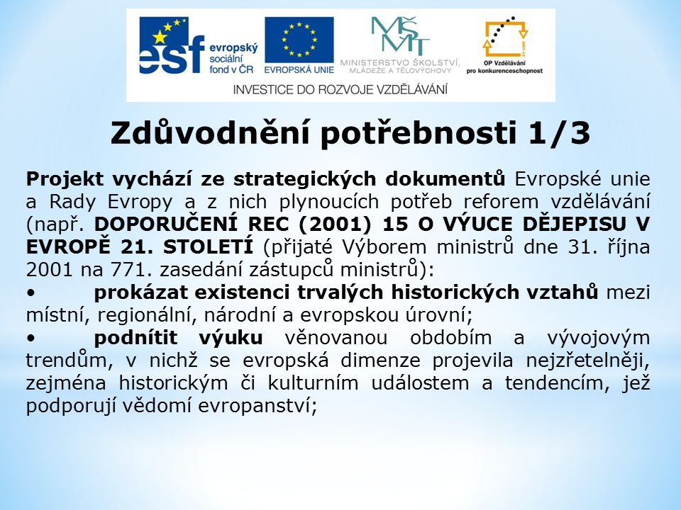 Zdůvodnění potřebnosti 1/3 Projekt vychází ze strategických dokumentů Evropské unie a Rady Evropy a z nich plynoucích potřeb reforem vzdělávání (např.