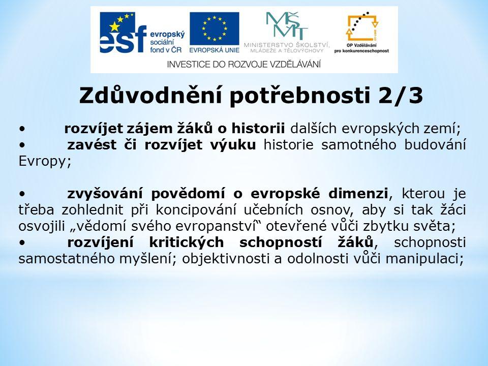 Zdůvodnění potřebnosti 2/3 rozvíjet zájem žáků o historii dalších evropských zemí; zavést či rozvíjet výuku historie samotného budování Evropy; zvyšov