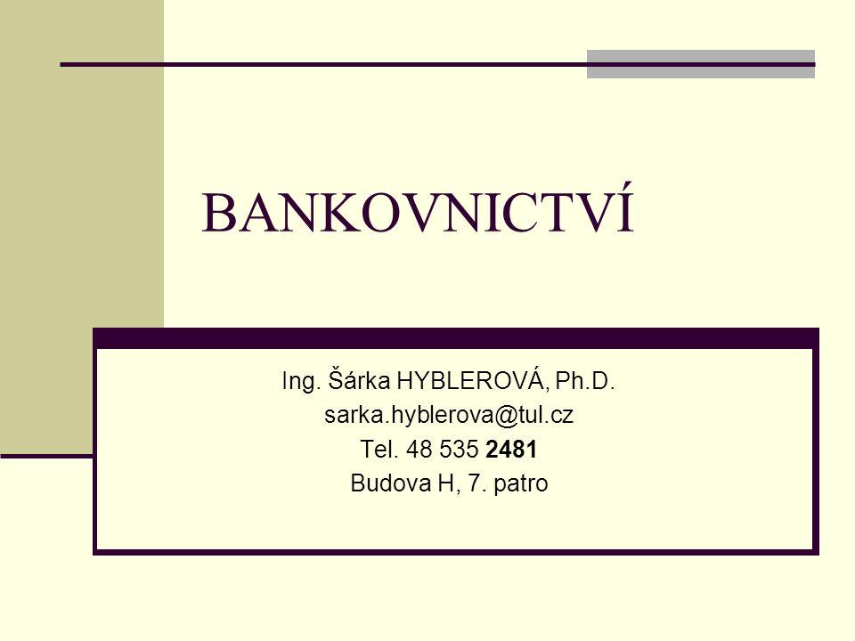BANKOVNICTVÍ Ing. Šárka HYBLEROVÁ, Ph.D. sarka.hyblerova@tul.cz Tel. 48 535 2481 Budova H, 7. patro