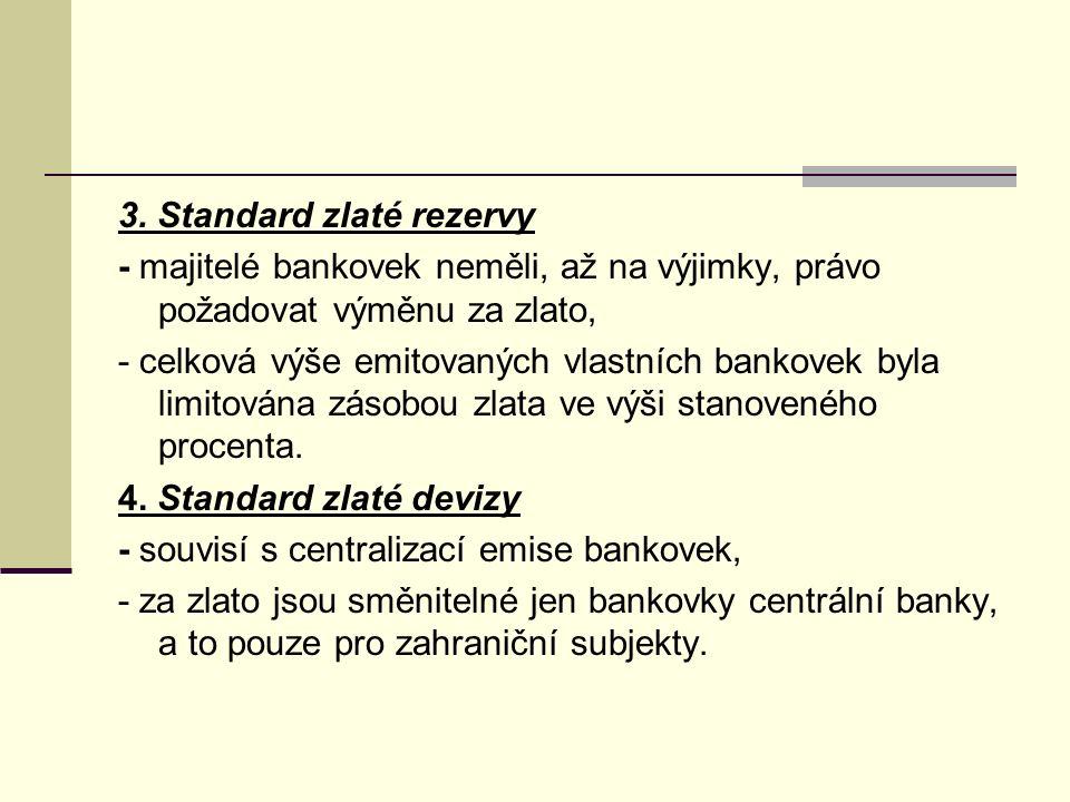 3. Standard zlaté rezervy - majitelé bankovek neměli, až na výjimky, právo požadovat výměnu za zlato, - celková výše emitovaných vlastních bankovek by
