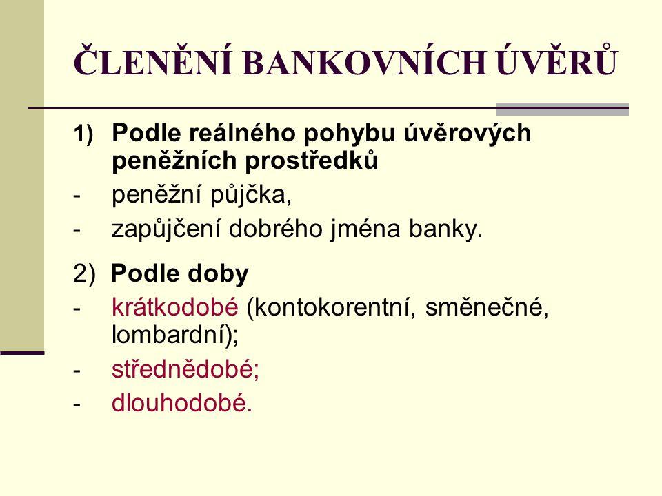 ČLENĚNÍ BANKOVNÍCH ÚVĚRŮ 1) Podle reálného pohybu úvěrových peněžních prostředků - peněžní půjčka, - zapůjčení dobrého jména banky.