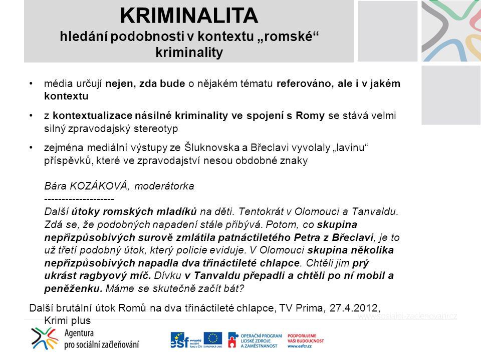 média určují nejen, zda bude o nějakém tématu referováno, ale i v jakém kontextu z kontextualizace násilné kriminality ve spojení s Romy se stává velm