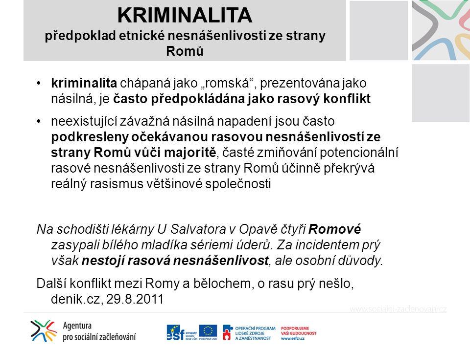 """KRIMINALITA předpoklad etnické nesnášenlivosti ze strany Romů kriminalita chápaná jako """"romská"""", prezentována jako násilná, je často předpokládána jak"""