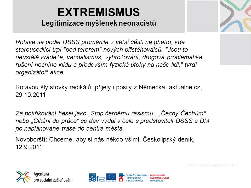 EXTREMISMUS Legitimizace myšlenek neonacistů Rotava se podle DSSS proměnila z větší části na ghetto, kde starousedlíci trpí pod terorem nových přistěhovalců.
