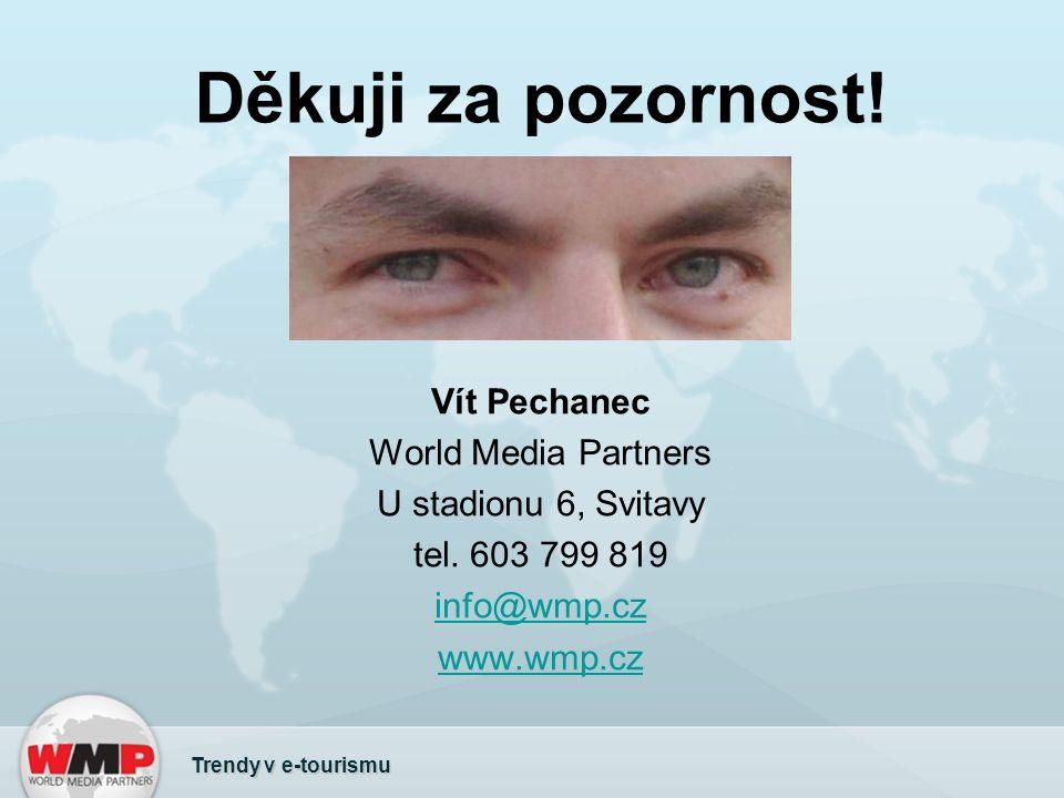 Děkuji za pozornost! Vít Pechanec World Media Partners U stadionu 6, Svitavy tel. 603 799 819 info@wmp.cz www.wmp.cz Trendy v e-tourismu